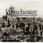 """Winchester: """"The House Built by Spirits"""""""